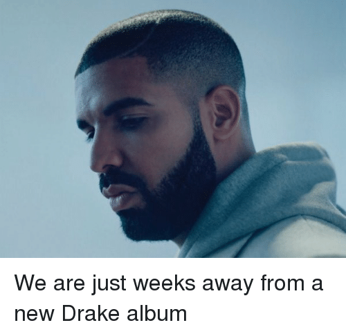 Drake: We are just weeks away from a new Drake album