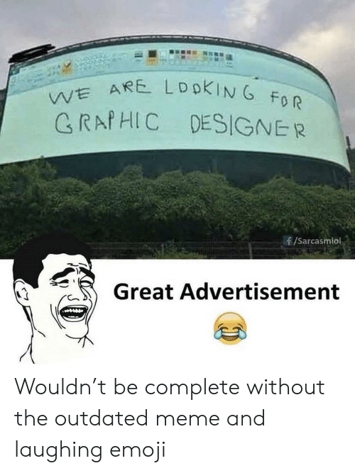 Outdated: WE ARE LDOKING FOR  GRAPHIC DESIGNER  /Sarcasmlol  Great Advertisement Wouldn't be complete without the outdated meme and laughing emoji