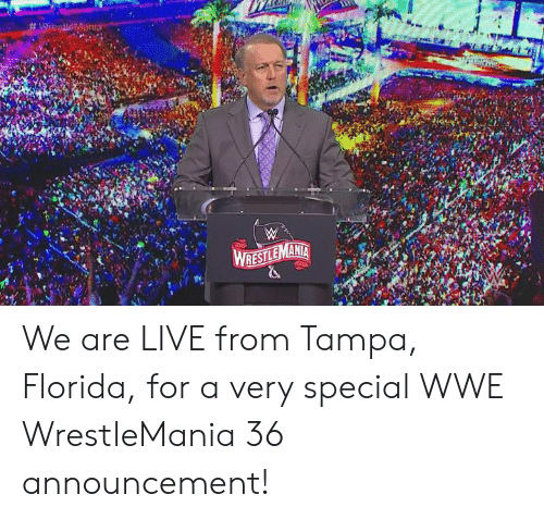 tampa: We are LIVE from Tampa, Florida, for a very special WWE WrestleMania 36 announcement!
