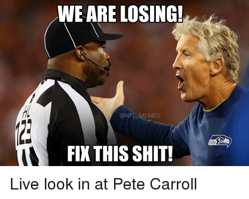 Pete Carrol: WE ARE LOSING!  @NFL  EMES  FIX THIS SHIT! Live look in at Pete Carroll