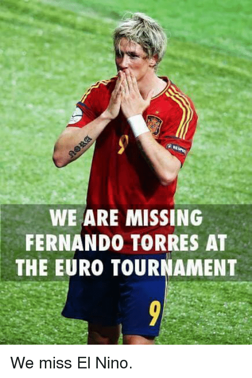 Soccer, Euro, and El Nino: WE ARE MISSING  FERNANDO TORRES AT  THE EURO TOURNAMENT We miss El Nino.