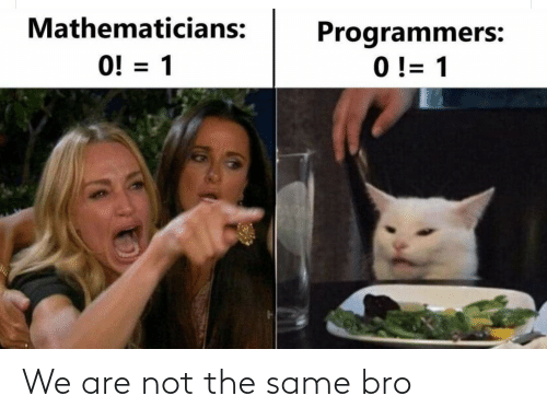 bro: We are not the same bro