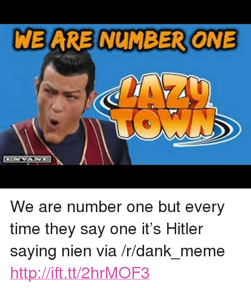 "Dank, Meme, and Http: WE ARE NUMBER ONE <p>We are number one but every time they say one it&rsquo;s Hitler saying nien via /r/dank_meme <a href=""http://ift.tt/2hrMOF3"">http://ift.tt/2hrMOF3</a></p>"