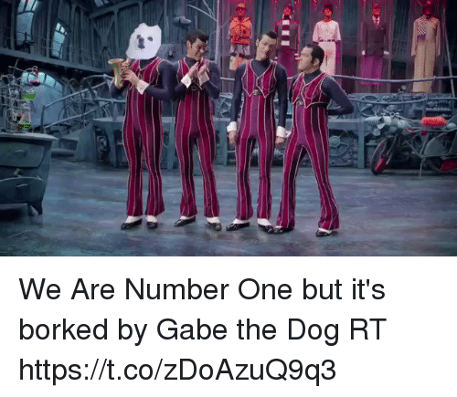 Gabe: We Are Number One but it's borked by Gabe the Dog RT https://t.co/zDoAzuQ9q3