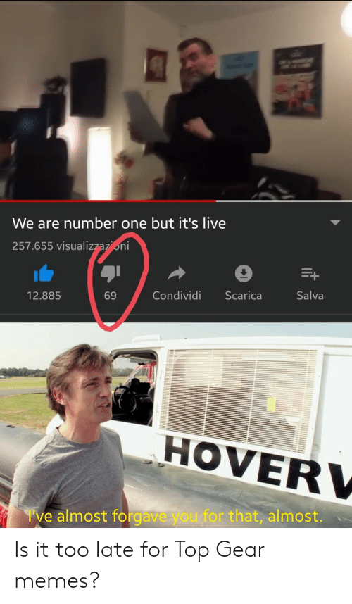 We Are Number One : We are number one but it's live  257.655 visualizzazoni  Salva  Condividi Scarica  69  12.885  HOVER  I've almost forgave you for that, almost. Is it too late for Top Gear memes?