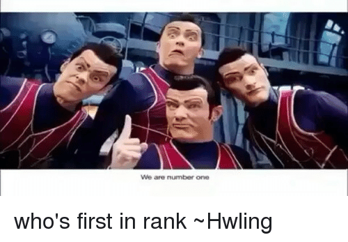 Memes, 🤖, and Number One: We are number one who's first in rank ~Hwling