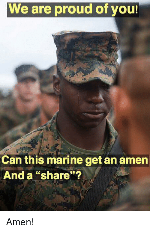 """Memes, Proud, and 🤖: We are proud of you!  cn  Can this marine get an amern  And a """"share""""? Amen!"""