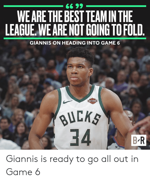 giannis: WE ARE THE BEST TEAM IN THE  LEAGUE,WE ARE NOT GOING TO FOLD  GIANNIS ON HEADING INTO GAME 6  B R Giannis is ready to go all out in Game 6