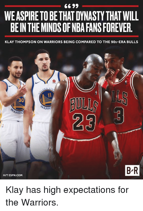 nba-fans: WE ASPIRE TOBETHAT DYNASTY THAT WILL  BE IN THE MINDS OF NBA FANS FOREVER.  KLAY THOMPSON ON WARRIORS BEING COMPARED TO THE 90s-ERA BULLS  AULL  ARR  ARRI。  B-R  H/T ESPN.COM Klay has high expectations for the Warriors.