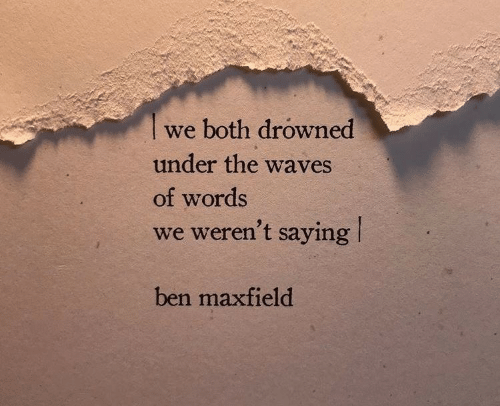 Drowned: we both drowned  under the waves  of words  we weren't saying  ben maxfield