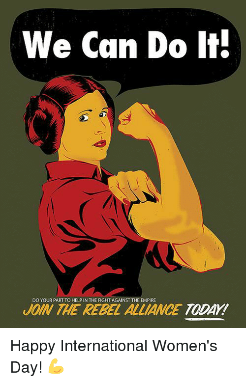 Empire, Memes, and International Women's Day: We Can Do It.  DO YOUR PART TO HELP IN THE FIGHT AGAINST THE EMPIRE  OIN THE REBEL ALLIANCE TODAY! Happy International Women's Day! 💪