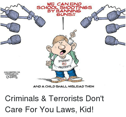 Guns, School, and Student: WE CAN END  SCHOOL SHOOTINGS  BY BANNING  GUNS  STUDENT  PROTESTS  AND A CHILD SHALL MISLEAD THEM