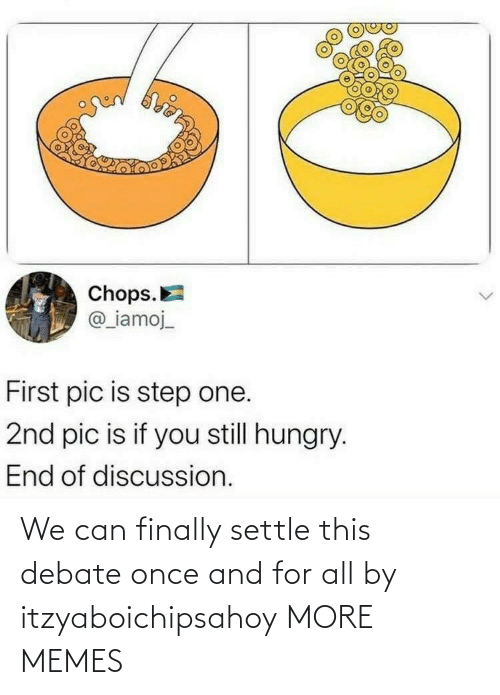debate: We can finally settle this debate once and for all by itzyaboichipsahoy MORE MEMES