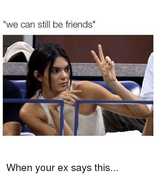 "Ex's, Kardashian, and Celebrities: ""we can still be friends"" When your ex says this..."