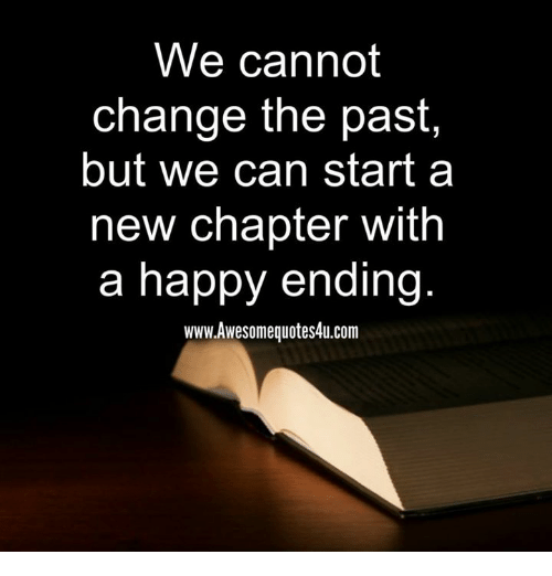 Memes, 🤖, and Can: We cannot  change the past  but we can start a  new chapter with  a happy ending  www.Awesomequotes4u.com
