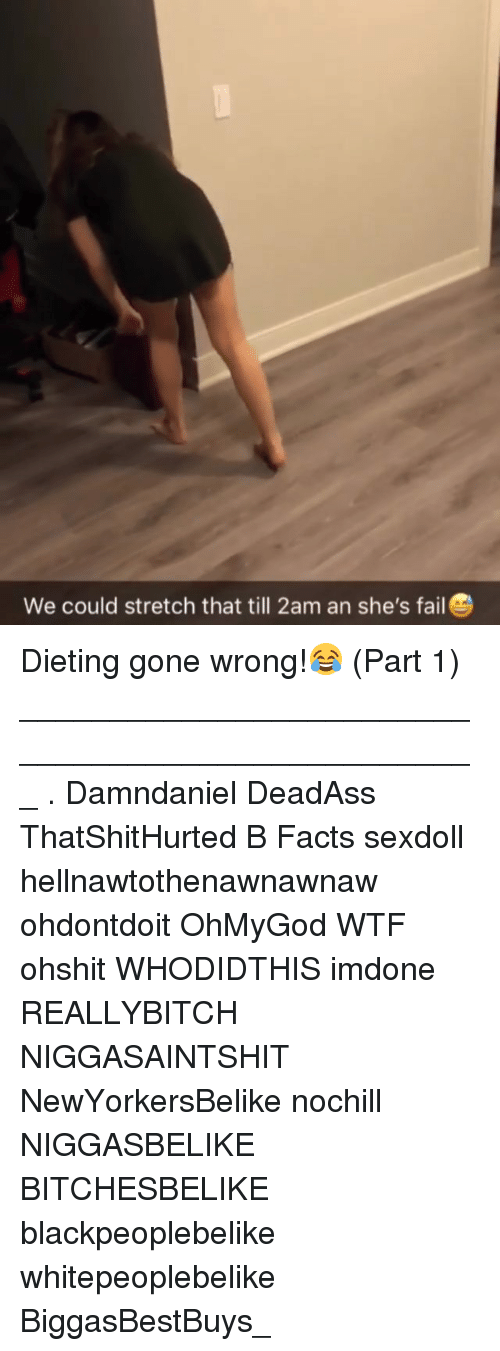 Dieting, Facts, and Fail: We could stretch that till 2am an she's fail Dieting gone wrong!😂 (Part 1) ___________________________________________________ . Damndaniel DeadAss ThatShitHurted B Facts sexdoll hellnawtothenawnawnaw ohdontdoit OhMyGod WTF ohshit WHODIDTHIS imdone REALLYBITCH NIGGASAINTSHIT NewYorkersBelike nochill NIGGASBELIKE BITCHESBELIKE blackpeoplebelike whitepeoplebelike BiggasBestBuys_
