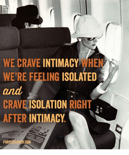 Cravings: WE CRAVE  INTIMACY  HEN  WERE FEELING ISOLATED  CRAVE  ISOLATION  RIGHT  AFTER INTIMACY  PURPLECLOVER.COM