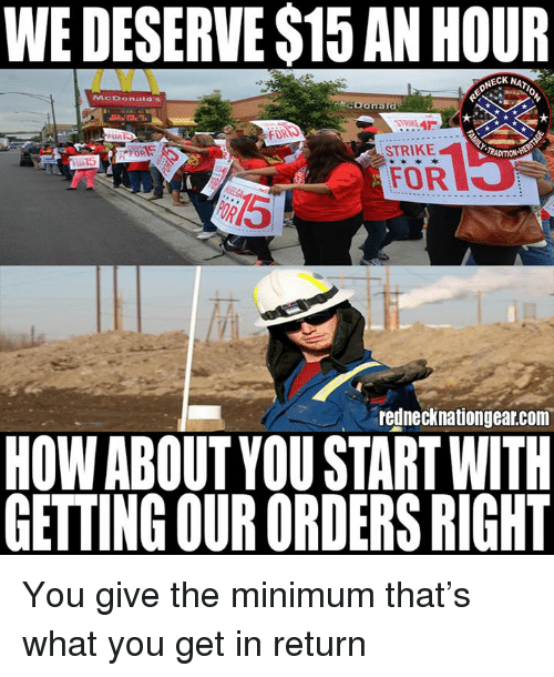 Memes, 🤖, and How: WE DESERVE $15 AN HOUR  NECK NAT  MCDonald  cDonard  FOR  STRIKE  RADITION  75  rednecknationgear.com  HOW ABOUTYOU START WITH  GETTING OUR ORDERS RIGHT You give the minimum that's what you get in return