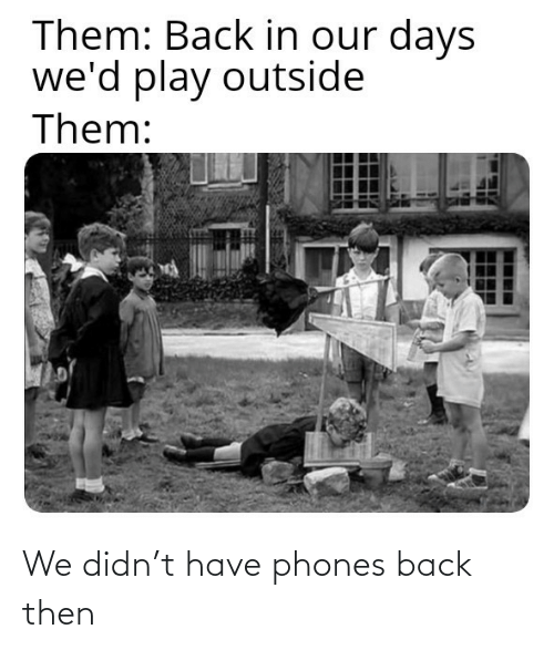 Back Then: We didn't have phones back then
