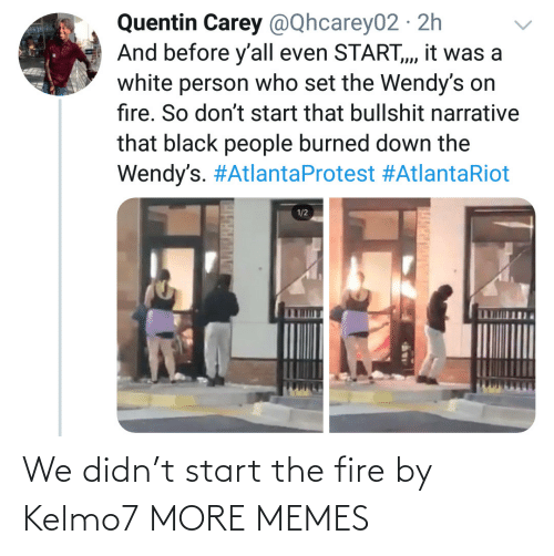 Didn: We didn't start the fire by Kelmo7 MORE MEMES
