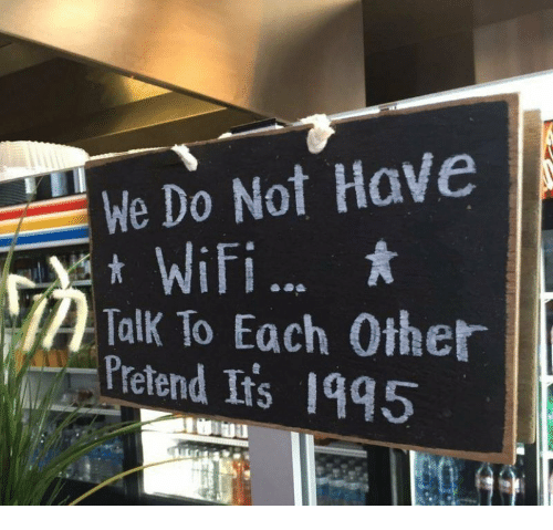ifs: We Do Not Have  Wifi.  2 Talk To Each Other  Pretend Ifs 1995