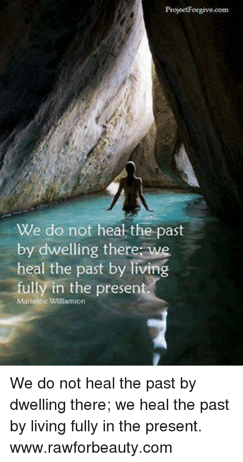 Memes, Living, and 🤖: We do not heal the past  by dwelling there: we  heal the past by living  fully in the presen  Marlanne Wlllamson We do not heal the past by dwelling there; we heal the past by living fully in the present. www.rawforbeauty.com