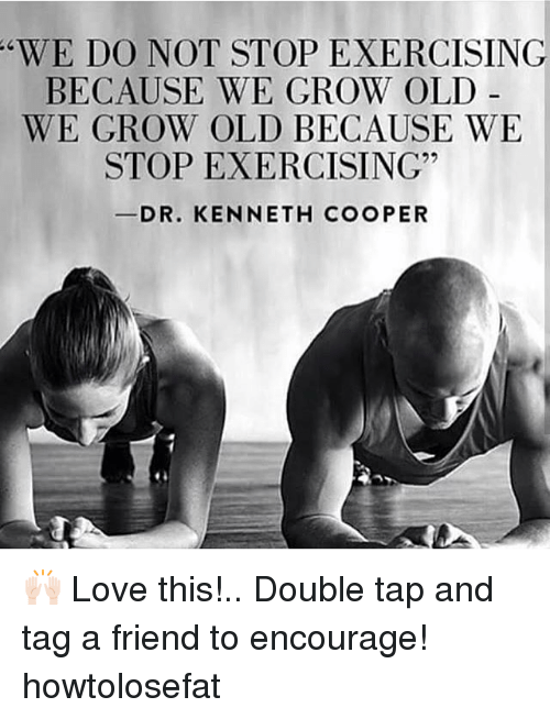 "Coopers: WE DO NOT STOP EXERCISING  BECAUSE WE GROW OLD  WE GROW OLD BECAUSE WE  STOP EXERCISING""  DR. KENNETH COOPER 🙌🏻 Love this!.. Double tap and tag a friend to encourage! howtolosefat"