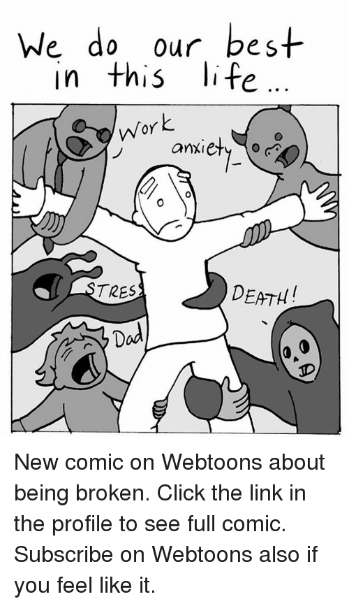 Click, Dad, and Life: We do our best  In this life  work  anxiety o  DEATH  TRES  Dad New comic on Webtoons about being broken. Click the link in the profile to see full comic. Subscribe on Webtoons also if you feel like it.