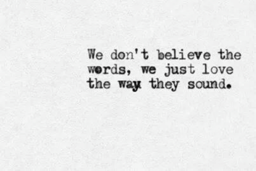 don t: We don' t believe the  werds, we just love  the way they sound.