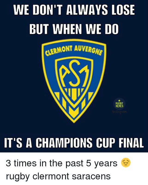 Memes, Rugby, and Champions: WE DON'T ALWAYS LOSE  BUT WHEN WE DO  CIERMONTAUVERGI  RUGBY  MEMES  IT'S A CHAMPIONS CUP FINAL 3 times in the past 5 years 😔 rugby clermont saracens