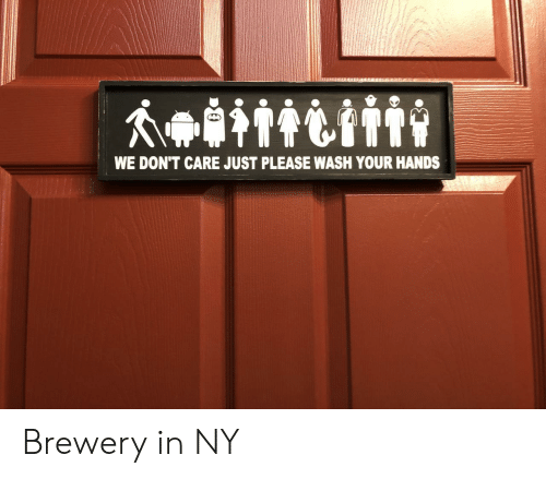 Wash Your Hands: WE DON'T CARE JUST PLEASE WASH YOUR HANDS Brewery in NY