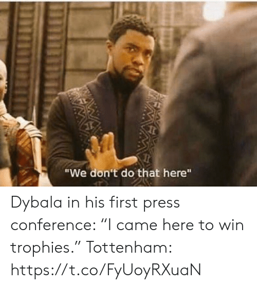 "press conference: ""We don't do that here""  W Dybala in his first press conference: ""I came here to win trophies.""  Tottenham: https://t.co/FyUoyRXuaN"