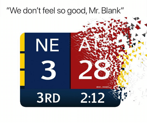 "Memes, Nfl, and Good: ""We don't feel so good, Mr. Blank""  NE  3 2  ONFL MEMES  3RD 2:12"