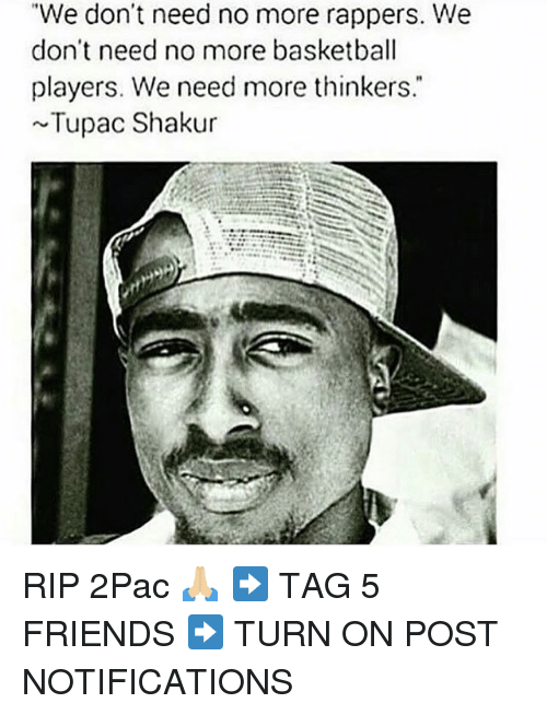 "Tupac Shakur: ""We don't need no more rappers. We  don't need no more basketball  players. We need more thinkers.  Tupac Shakur RIP 2Pac 🙏🏼 ➡️ TAG 5 FRIENDS ➡️ TURN ON POST NOTIFICATIONS"