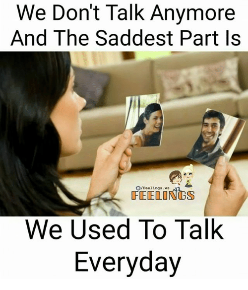 Memes, 🤖, and Used: We Don't Talk Anymore  And The Saddest Part Is  O/Feelings, ws  FEELINGS  We Used To Talk  Everyday