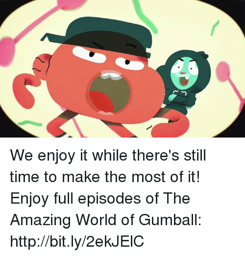 the amazing world of gumball: We enjoy it while there's still time to make the most of it!   Enjoy full episodes of  The Amazing World of Gumball: http://bit.ly/2ekJElC