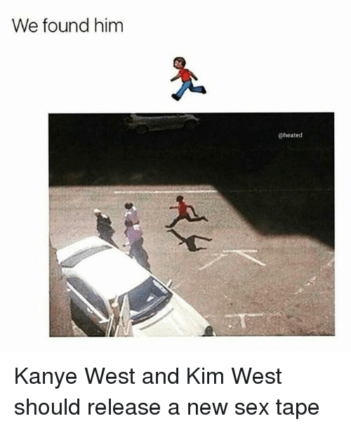 Kanye, Memes, and Sex: We found him  @heated Kanye West and Kim West should release a new sex tape