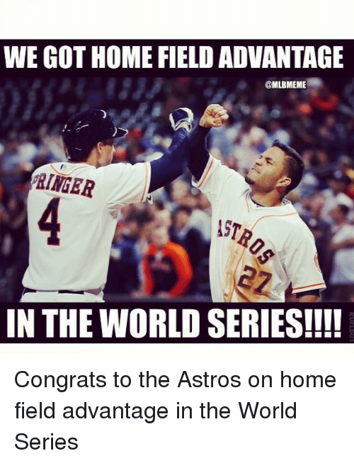 Astros: WE GOT HOME FIELD ADVANTAGE  @MLBMEME  PRINGER  IN THE WORLD SERIES!!!! Congrats to the Astros on home field advantage in the World Series