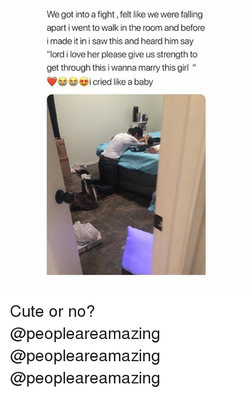 "Cute, Love, and Memes: We got into a fight, felt like we were falling  apart i went to walk in the room and before  i made it in i saw this and heard him say  ""lord i love her please give us strength to  get through this i wanna marry this girl  (OG) GD i cried like a baby Cute or no? @peopleareamazing @peopleareamazing @peopleareamazing"