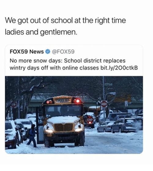 Dank, News, and School: We got out of school at the right time  ladies and gentlemen.  FOX59 News@FOX59  No more snow days: School district replaces  wintry days off with online classes bit.ly/200ctkB