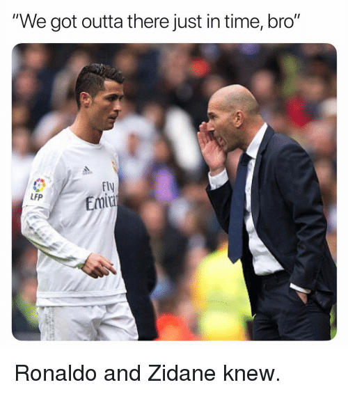 "Soccer, Sports, and Ronaldo: ""We got outta there just in time, bro""  F1  Emir  LFP Ronaldo and Zidane knew."
