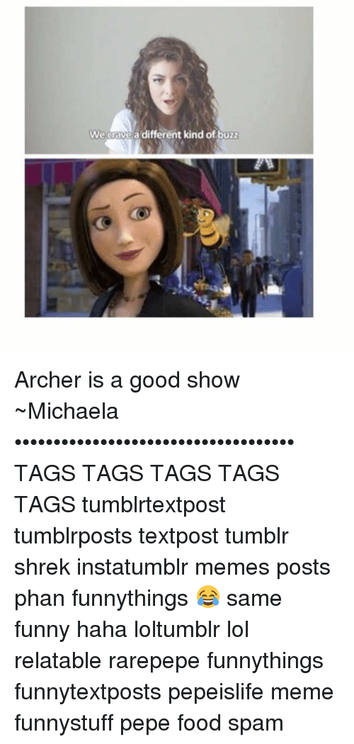archers: We Grave a different kind of buzz Archer is a good show ~Michaela •••••••••••••••••••••••••••••••••••• TAGS TAGS TAGS TAGS TAGS tumblrtextpost tumblrposts textpost tumblr shrek instatumblr memes posts phan funnythings 😂 same funny haha loltumblr lol relatable rarepepe funnythings funnytextposts pepeislife meme funnystuff pepe food spam