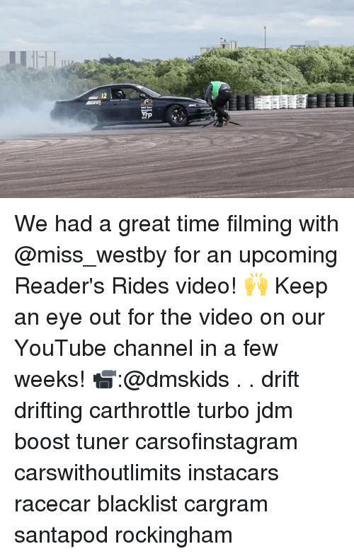 Memes, youtube.com, and Boost: We had a great time filming with @miss_westby for an upcoming Reader's Rides video! 🙌 Keep an eye out for the video on our YouTube channel in a few weeks! 📹:@dmskids . . drift drifting carthrottle turbo jdm boost tuner carsofinstagram carswithoutlimits instacars racecar blacklist cargram santapod rockingham