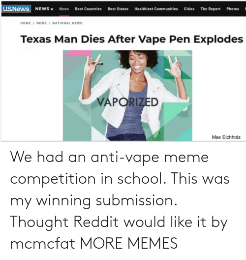 winning: We had an anti-vape meme competition in school. This was my winning submission. Thought Reddit would like it by mcmcfat MORE MEMES