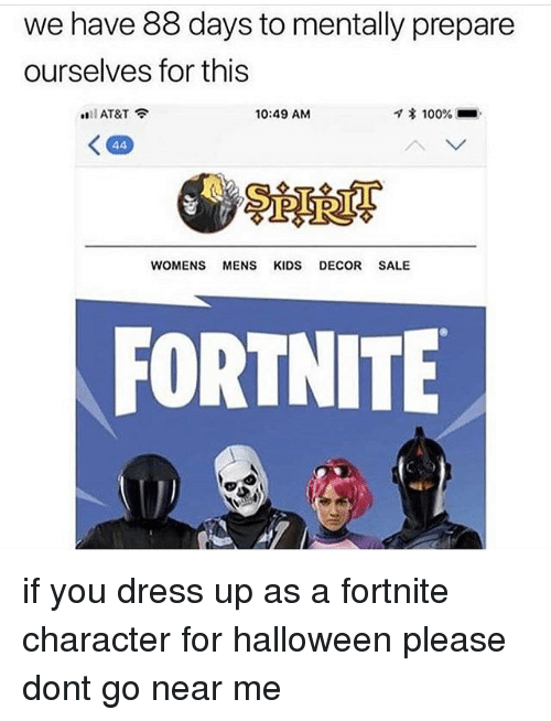 Anaconda, Halloween, and Memes: we have 88 days to mentally prepare  ourselves for this  .'ll AT&T  10:49 AM  * 100% ■  WOMENS MENS KIDS DECOR SALE  FORTNITE if you dress up as a fortnite character for halloween please dont go near me