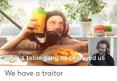 traitor: We have a traitor