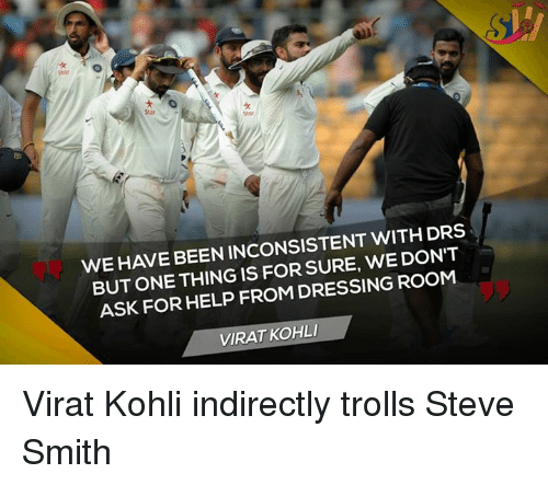 Steve Smith: WE HAVE BEEN INCONSISTENT WITH DRS  BUTONE THING IS FOR WE DON'T  ASK FOR HELP FROM DRESSING ROOM  VIRATKOHLI Virat Kohli indirectly trolls Steve Smith