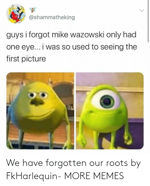 roots: We have forgotten our roots by FkHarlequin- MORE MEMES