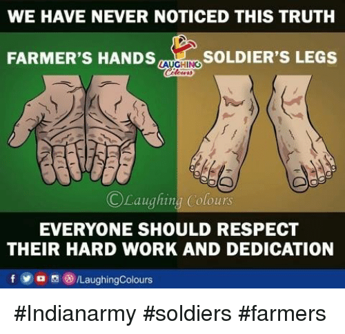 hard work and dedication: WE HAVE NEVER NOTICED THIS TRUTH  FARMER'S HANDS  SOLDIER'S LEGS  LAUGHING  Laughing Colours  EVERYONE SHOULD RESPECT  THEIR HARD WORK AND DEDICATION #Indianarmy #soldiers #farmers