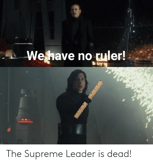 Supreme: We have no ruler! The Supreme Leader is dead!